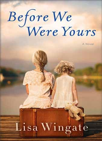 Before We Were Yours By Lisa Wingate Two Families Generations Apart Are