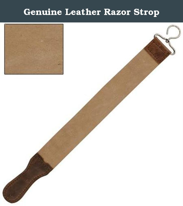 Genuine Leather Razor Strop. The Genuine Leather Razor Strop is constructed of a soft suede leather in the middle and smooth leather on the ends. There is a movable hook on the end so you can rotate and secure your strop. Overall length is 22.50 inches.