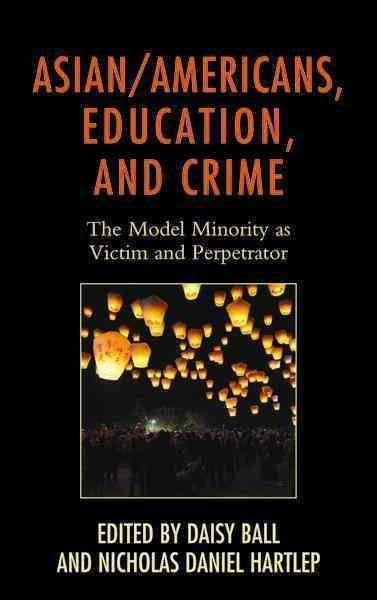 Asian-Americans, Education, and Crime: The Model Minority As Victim and Perpetrator