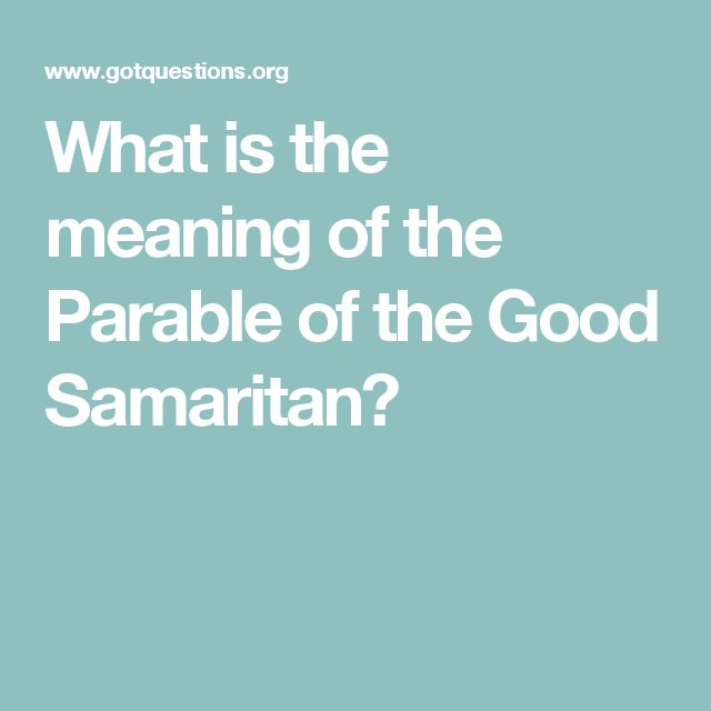 What is the meaning of the Parable of the Good Samaritan?