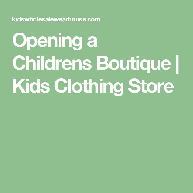 Opening a Childrens Boutique | Kids Clothing Store
