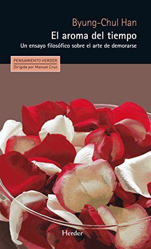 El aroma del tiempo: Un ensayo filosófico sobre el arte de demorarse (Pensamiento Herder) (Spanish Edition) - Kindle edition by Byung-Chul Han. Politics & Social Sciences Kindle eBooks @ Amazon.com.