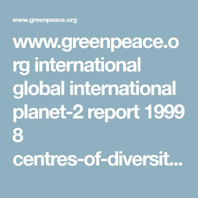 www.greenpeace.org international global international planet-2 report 1999 8 centres-of-diversity-global.pdf