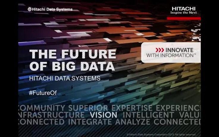 The Future of Big Data Slidecast by Hitachi Data Systems via slideshare