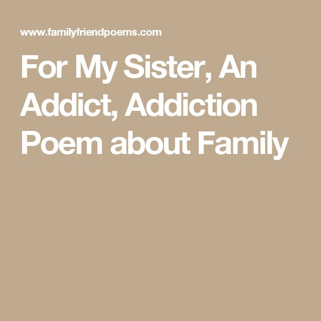 For My Sister, An Addict, Addiction Poem about Family