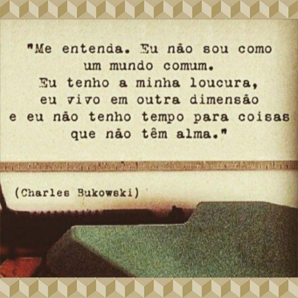 """...e eu não tenho tempo para coisas que não têm alma."""" Charlie Bukowski"""