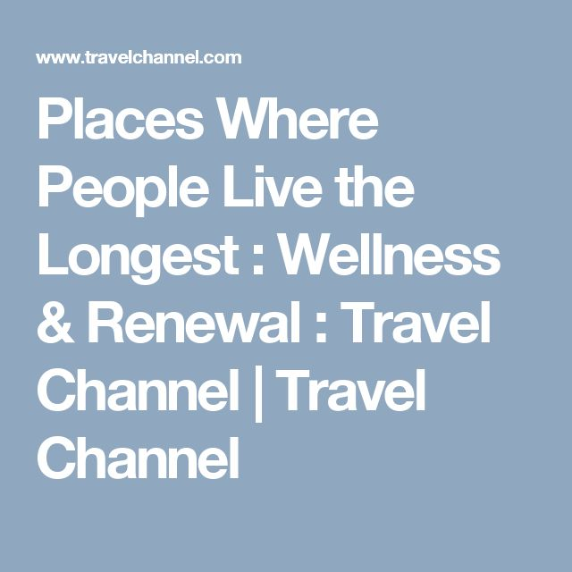 Places Where People Live the Longest : Wellness & Renewal : Travel Channel | Travel Channel