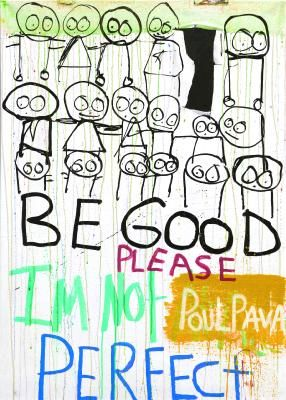 Be Good Please... I'm not perfect.  By Poul Pava.