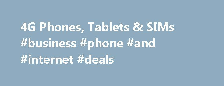 4G Phones, Tablets & SIMs #business #phone #and #internet #deals http://chicago.remmont.com/4g-phones-tablets-sims-business-phone-and-internet-deals/  Save 10% on additional lines: 10% for existing customers – Available on invitation only. Selected pay monthly customers of EE, T-Mobile or Orange taking an extra pay monthly plan on EE get the saving. Saving off monthly payment only and on specific plans only. Saving will be removed if you terminate your original plan. Any price increase will…