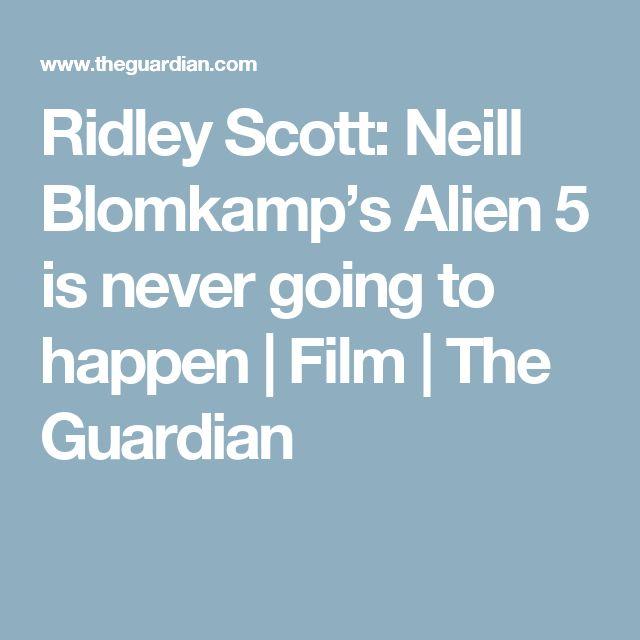 Ridley Scott: Neill Blomkamp's Alien 5 is never going to happen   Film   The Guardian