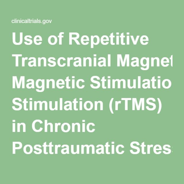 Use of Repetitive Transcranial Magnetic Stimulation (rTMS) in Chronic Posttraumatic Stress Disorder (PTSD) - Full Text View - ClinicalTrials.gov