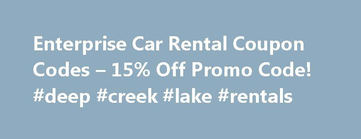 Enterprise Car Rental Coupon Codes – 15% Off Promo Code! #deep #creek #lake #rentals http://renta.remmont.com/enterprise-car-rental-coupon-codes-15-off-promo-code-deep-creek-lake-rentals/  #rental car coupons # Enterprise Car Rental Coupon Enterprise Car Rental Coupon Codes for November 2015 Thank you for visiting our Enterprise Car Rental coupons page. We scour the web to track down the best coupon codes to save you money on your next car rental, and we test each of these codes on a weekly…