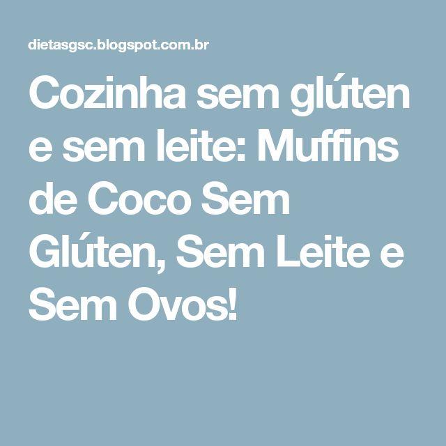 Cozinha sem glúten e sem leite: Muffins de Coco Sem Glúten, Sem Leite e Sem Ovos!