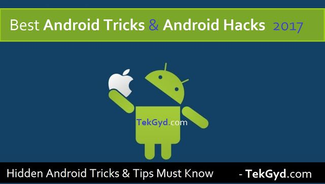 Most Popular Android Tricks and Android Hacks of 2017. These All New Android Tricks Blow your mind completely Must Try these Android Tricks and Tips