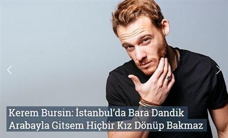 Kerem Bursin: İstanbul'da Bara Dandik Arabayla Gitsem Hiçbir Kız Dönüp Bakmaz  http://www.roportajgazetesi.com/kerem-bursin-istanbulda-bara-dandik-arabayla-gitsem-hicbir-kiz-donup-bakmaz-c120.html