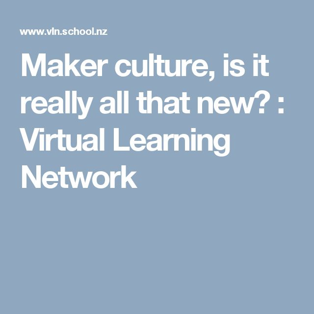 Maker culture, is it really all that new? : Virtual Learning Network