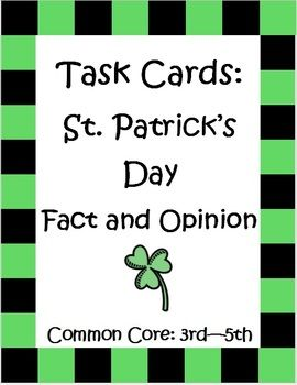 These 32 Common Core Task Cards for St. Patrick's Day by The Teacher Next Door, are focused on fact and opinion and will help your students practice this important reading skill. Kids will read the fun St. Patrick's Day themed sentence on each card and determine whether it is a a fact (can be proven) or an opinion (what someone may believe). $