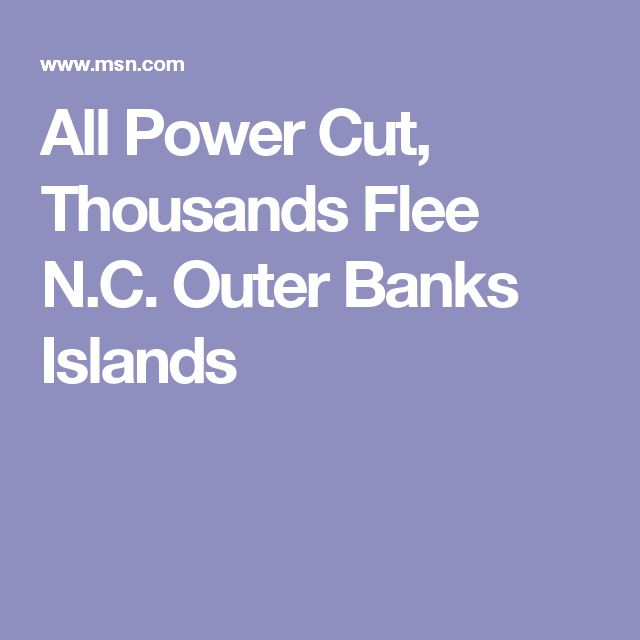 All Power Cut, Thousands Flee N.C. Outer Banks Islands