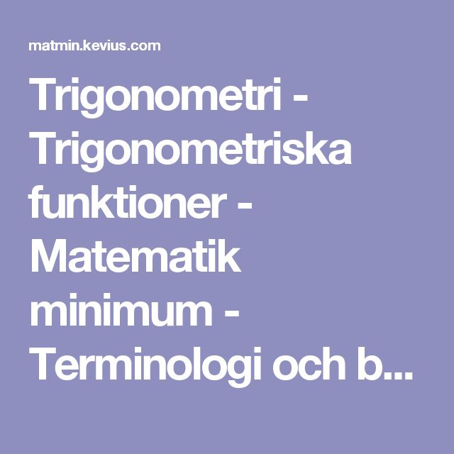 Trigonometri - Trigonometriska funktioner - Matematik minimum - Terminologi och begreppsförklaring