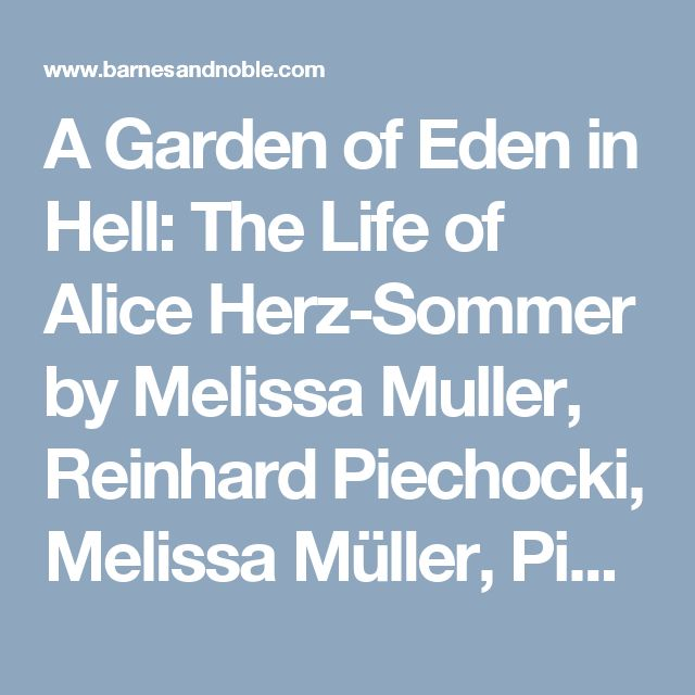 A Garden of Eden in Hell: The Life of Alice Herz-Sommer by Melissa Muller,  Reinhard Piechocki,  Melissa Müller,  Piechoc Piechocki |, Paperback | Barnes & Noble®