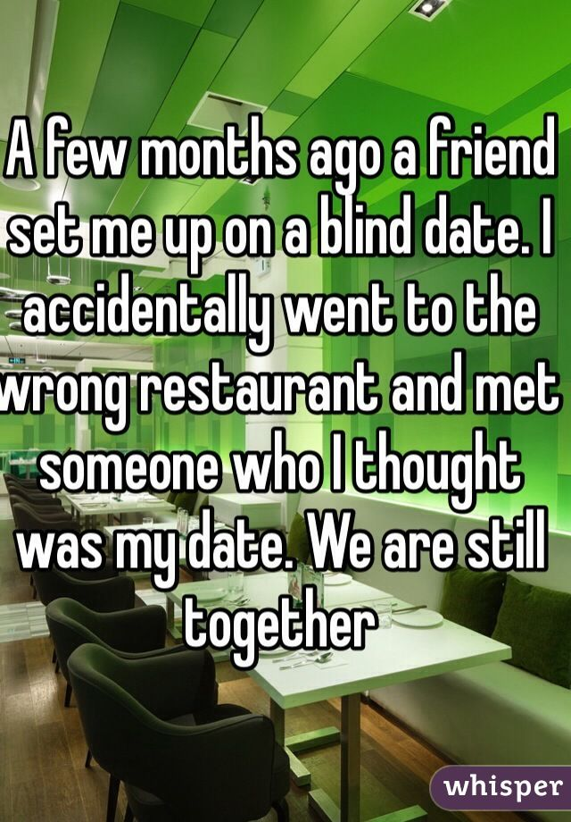 Whisper App.  Blind dates gone horribly wrong.