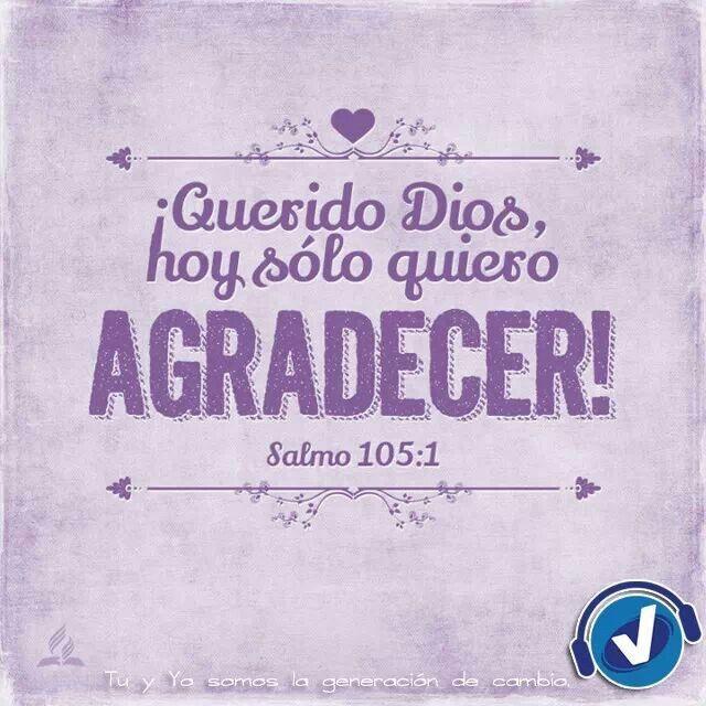 Querido Dios, hoy solo quiero agradecer. Salmos 105:1 /Frases ♥ Cristianas ♥