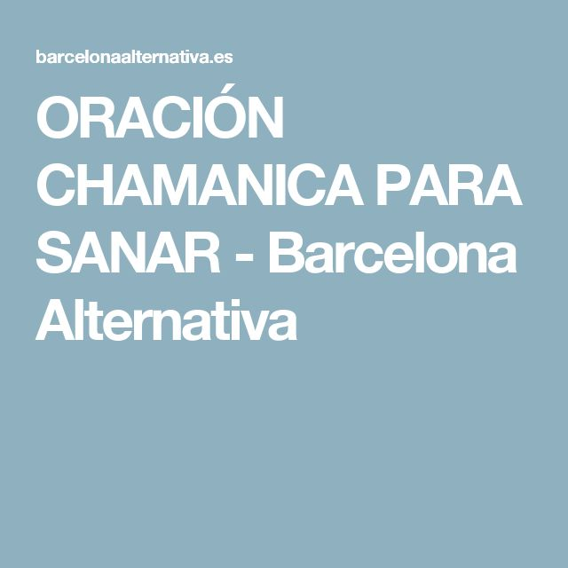 ORACIÓN CHAMANICA PARA SANAR - Barcelona Alternativa