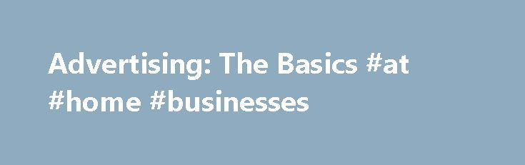 Advertising: The Basics #at #home #businesses http://busines.remmont.com/advertising-the-basics-at-home-businesses/  #small business advertising # Think you have a great product? Unfortunately, no one's going to know about it unless you advertise. Advertising, if done correctly, can do wonders for your product sales, and you know what that means: more revenue and more success for your business. But be warned: it is not a panacea. Below […]