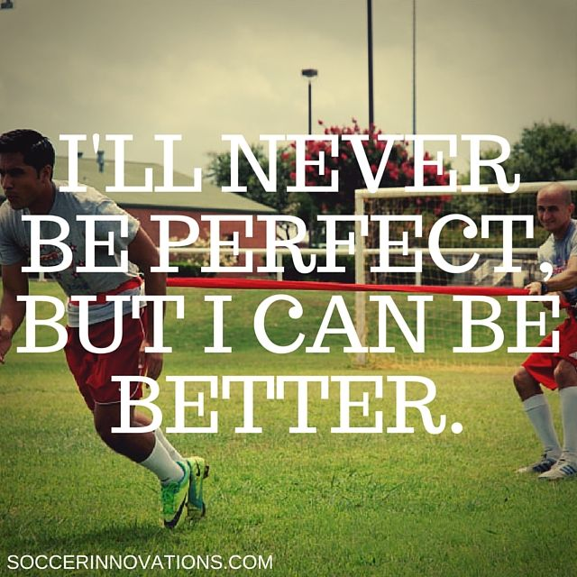 I'll never be #PERFECT, but I can be #BETTER.