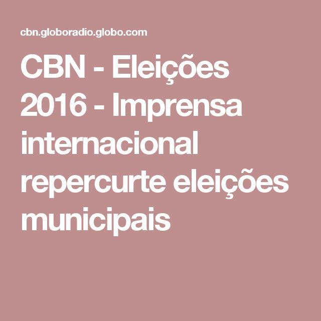CBN - Eleições 2016 - Imprensa internacional repercurte eleições municipais