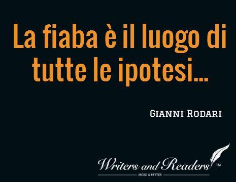 La fiaba è il luogo di tutte le ipotesi... Gianni Rodari #citazioni #scrivere