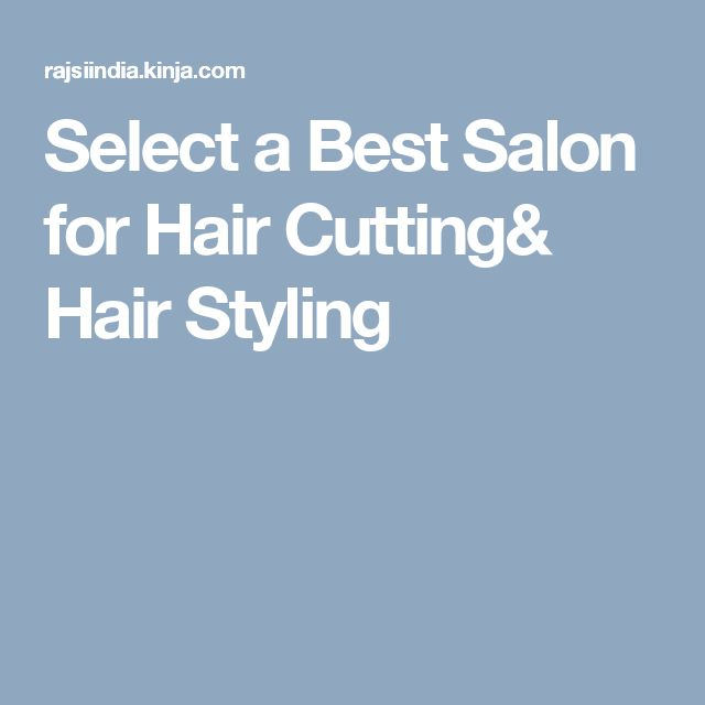 Select a Best Salon for Hair Cutting& Hair Styling