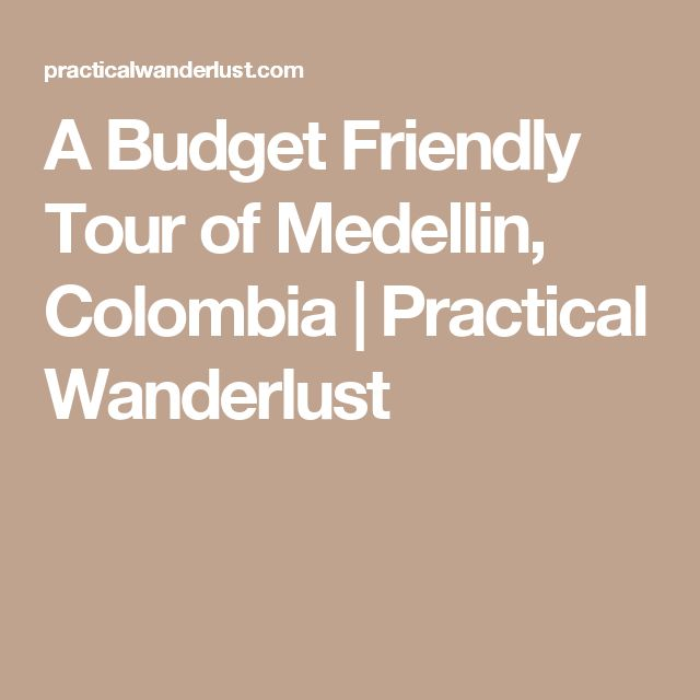 A Budget Friendly Tour of Medellin, Colombia | Practical Wanderlust