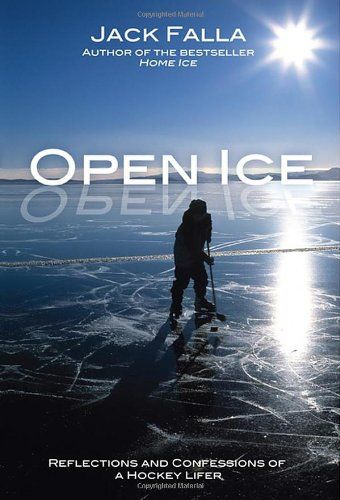 Open Ice: Reflections and Confessions of a Hockey Lifer, by Jack Falla.