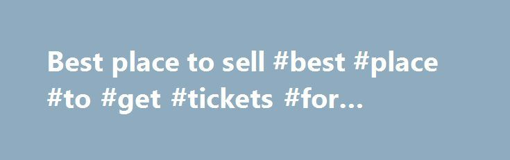 Best place to sell #best #place #to #get #tickets #for #concerts http://tickets.remmont.com/best-place-to-sell-best-place-to-get-tickets-for-concerts/  Where can you sell tickets online? About WiseGuys Presale Passwords and Presale Offer Codes can be hard to find if you're scouring all over the web – but not here (...Read More)