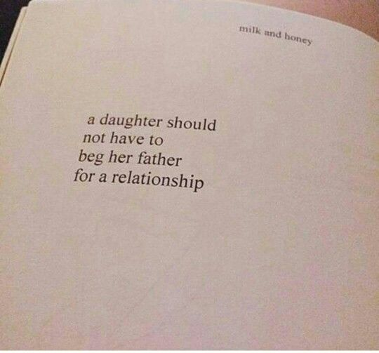 A daughter should not have to beg her father for a relationship.