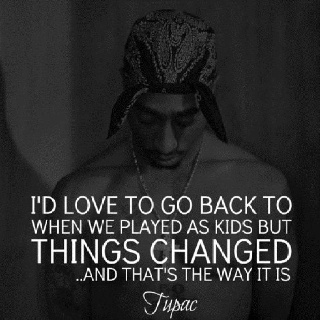 changes.....Tupac