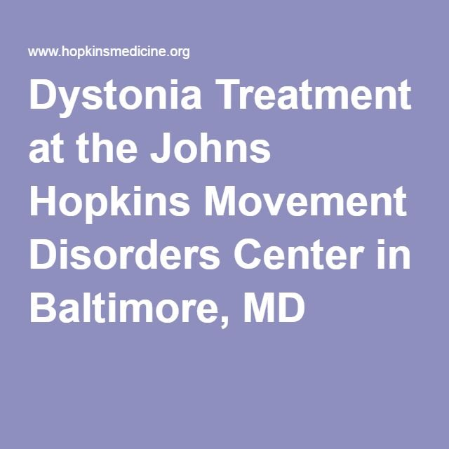 Dystonia Treatment at the Johns Hopkins Movement Disorders Center in Baltimore, MD