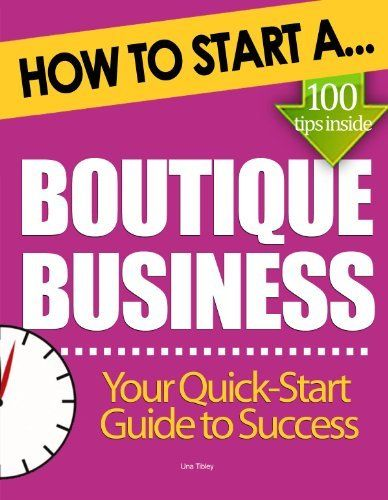 How to Start a Boutique Business: Essential Start Up Tips to Boost Your Boutique Business Success by Una Tibley. $4.94