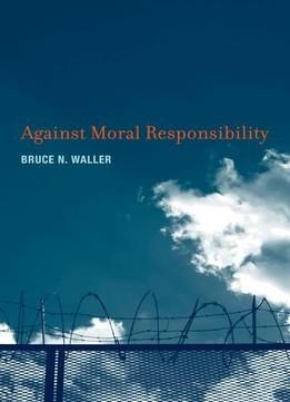 Against Moral Responsibility free ebook