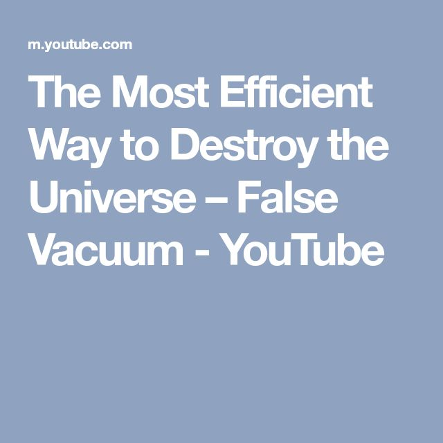 The Most Efficient Way to Destroy the Universe – False Vacuum - YouTube