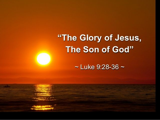 "Sermon Slide Deck: ""The Glory Of Jesus, The Son Of God"" (Luke 9:28-36)"