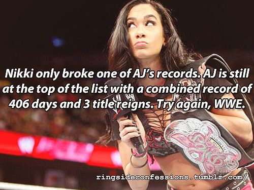 """"""" """"""""Nikki only broke one of AJ's records. AJ is still at the top of the list with a combined record of 406 days and 3 title reigns. Try again, WWE."""" """" """""""