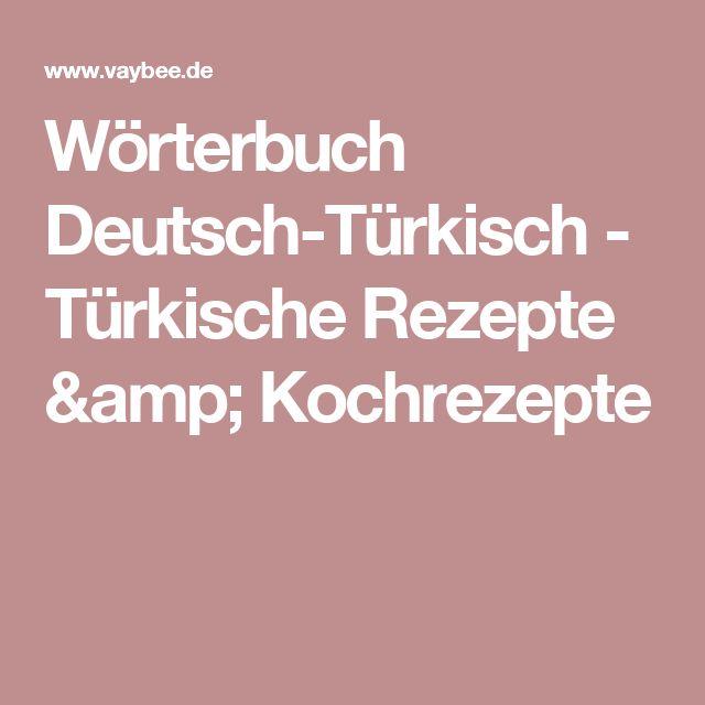 Wörterbuch Deutsch-Türkisch - Türkische Rezepte & Kochrezepte