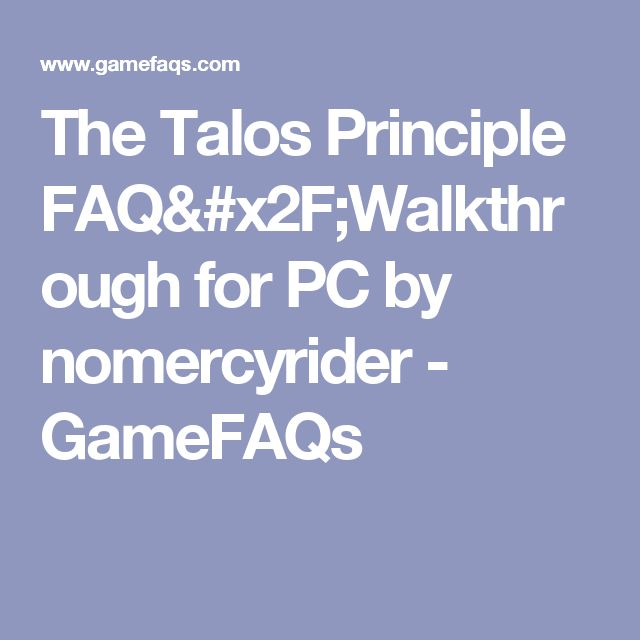 The Talos Principle FAQ/Walkthrough for PC by nomercyrider - GameFAQs