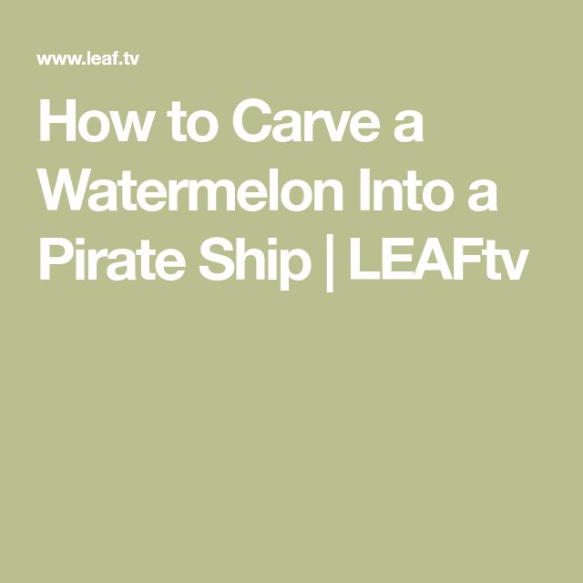 How to Carve a Watermelon Into a Pirate Ship | LEAFtv