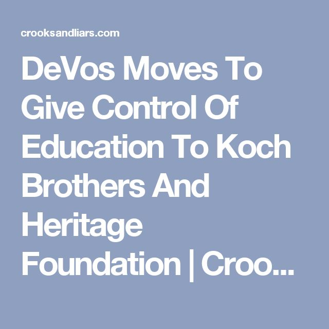 DeVos Moves To Give Control Of Education To Koch Brothers And Heritage Foundation | Crooks and Liars