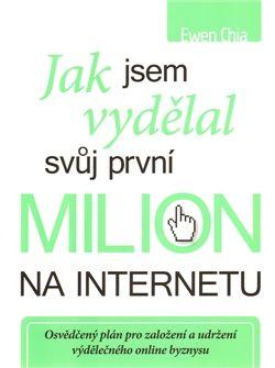 Obálka titulu Jak jsem vydělal svůj první milion na internetu... a jak to můžete dokázat také!