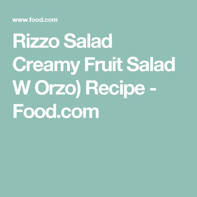 Rizzo Salad Creamy Fruit Salad W Orzo) Recipe - Food.com