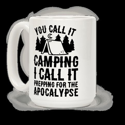 "This camping mug is perfect for the outdoorsy types who also know there's a zombie apocalypse on its way because ""you call it camping I call it prepping for the apocalypse."" This funny zombie mug is great for fans of funny camping mugs, camping mug, camping jokes and apocalypse jokes."